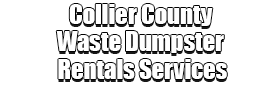 Collier County Waste Dumpster Rentals Services